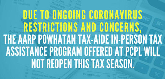 Due to ongoing coronavirus restrictions and concerns, the AARP Powhatan Tax-Aide in-person tax assis