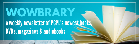 WOWBRARY a weekly newsletter of PCPL's newest books, DVDs, magazines and audiobooks